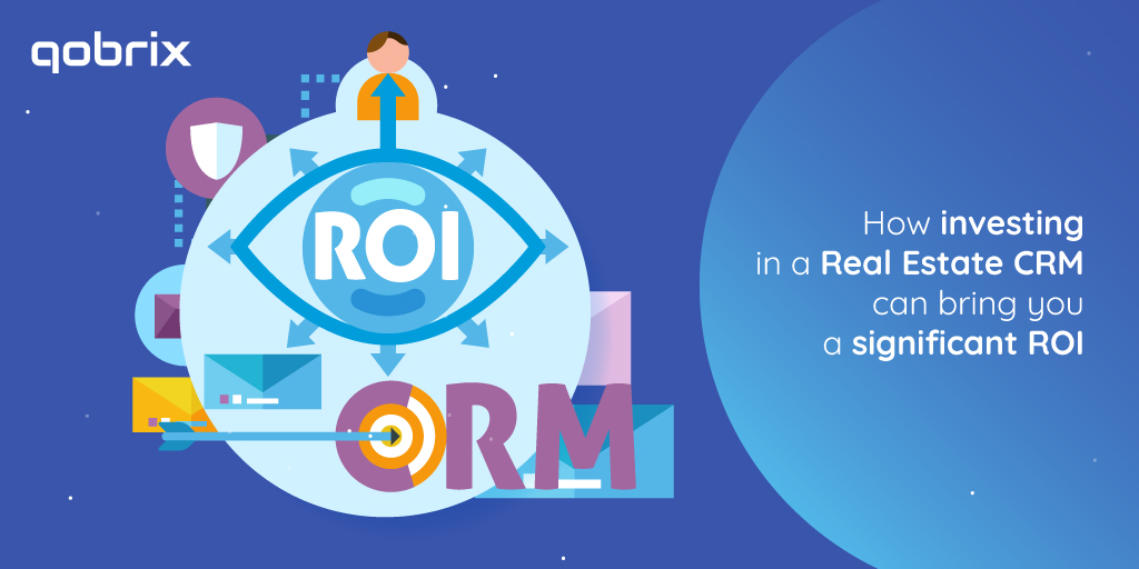How investing in a Real Estate CRM can bring you a significant ROI