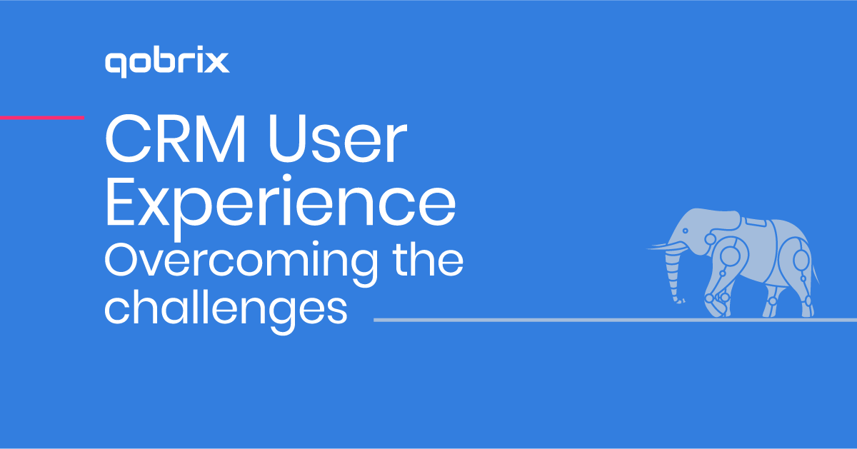 CRM User Experience – Overcoming the Challenges